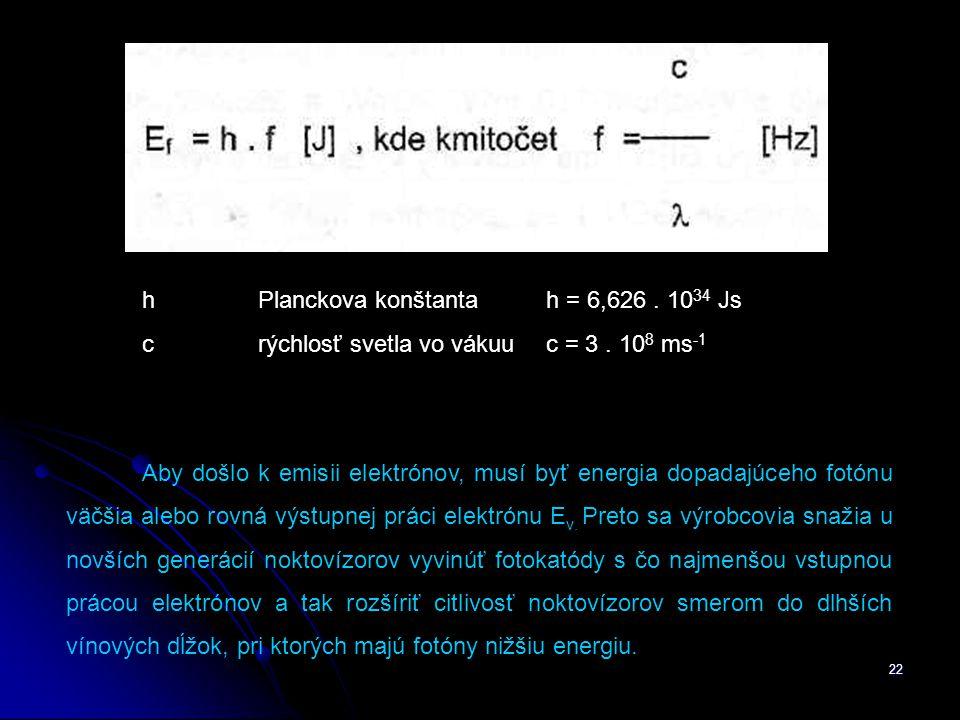22 hPlanckova konštantah = 6,626.10 34 Js crýchlosť svetla vo vákuu c = 3.
