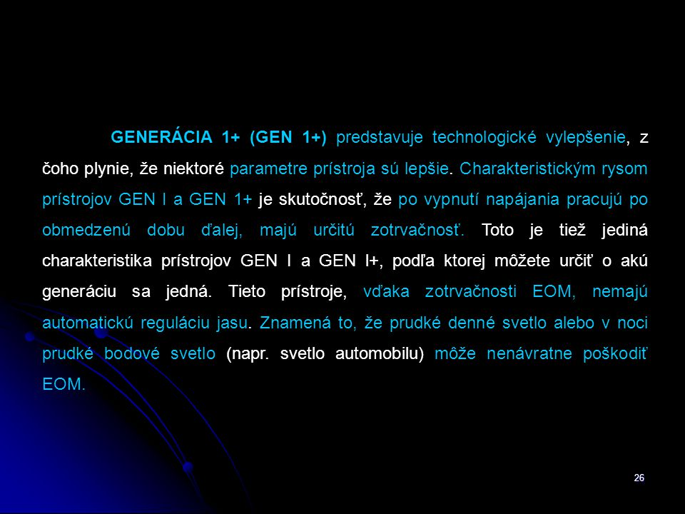 26 GENERÁCIA 1+ (GEN 1+) predstavuje technologické vylepšenie, z čoho plynie, že niektoré parametre prístroja sú lepšie.