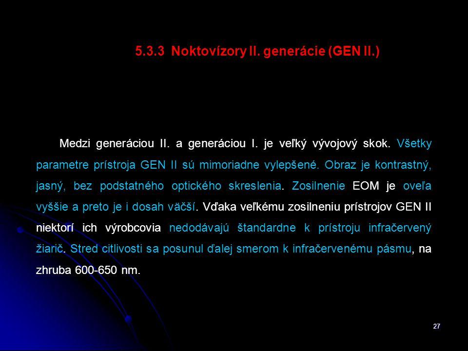 27 5.3.3 Noktovízory II.generácie (GEN II.) Medzi generáciou II.