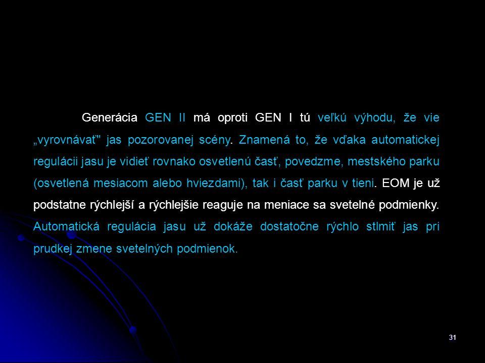 """31 Generácia GEN II má oproti GEN I tú veľkú výhodu, že vie """"vyrovnávať jas pozorovanej scény."""