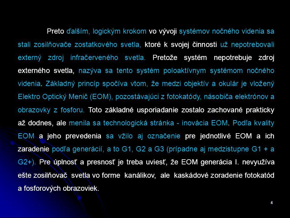 4 Preto ďalším, logickým krokom vo vývoji systémov nočného videnia sa stali zosilňovače zostatkového svetla, ktoré k svojej činnosti už nepotrebovali externý zdroj infračerveného svetla.