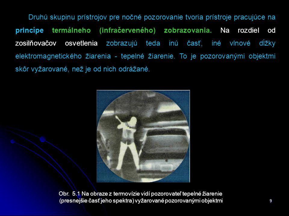 9 Druhú skupinu prístrojov pre nočné pozorovanie tvoria prístroje pracujúce na princípe termálneho (infračerveného) zobrazovania.