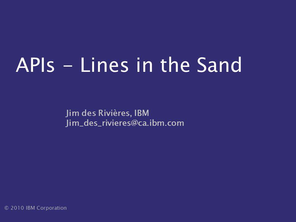 © 2010 IBM Corporation – APIs: Lines in the Sand- Jim des Rivières – UFSC– Dec 2010 32 Questions?