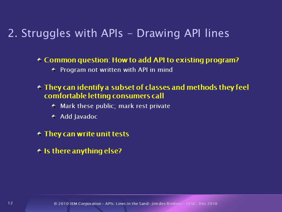 © 2010 IBM Corporation – APIs: Lines in the Sand- Jim des Rivières – UFSC– Dec 2010 12 2.