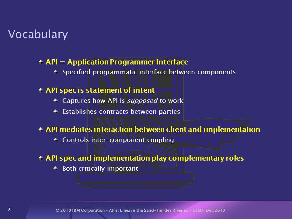 © 2010 IBM Corporation – APIs: Lines in the Sand- Jim des Rivières – UFSC– Dec 2010 19 What can we do about it.