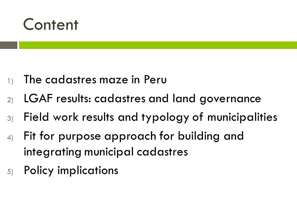Content 1) The cadastres maze in Peru 2) LGAF results: cadastres and land governance 3) Field work results and typology of municipalities 4) Fit for p