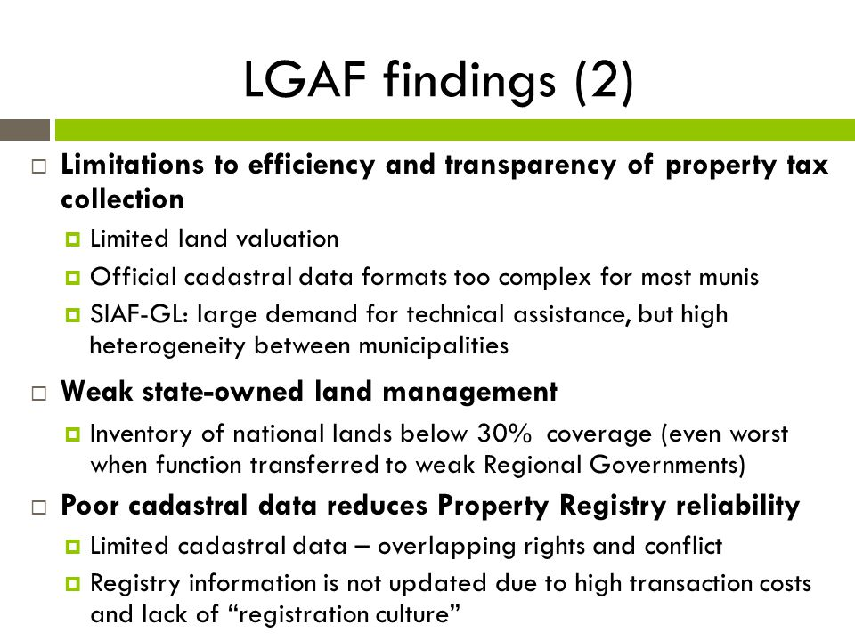 LGAF findings (2)  Limitations to efficiency and transparency of property tax collection  Limited land valuation  Official cadastral data formats t