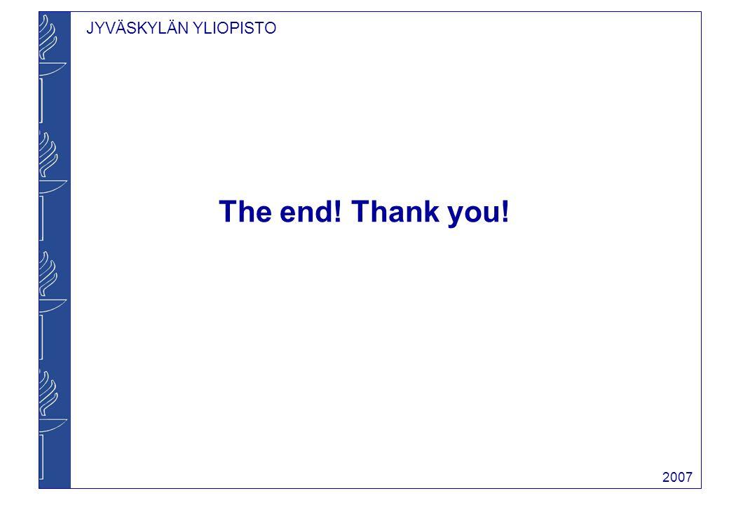 JYVÄSKYLÄN YLIOPISTO 2007 The end! Thank you!