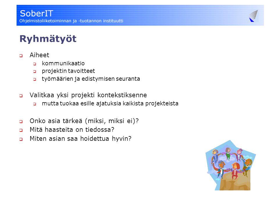Ryhmätyöt  Aiheet  kommunikaatio  projektin tavoitteet  työmäärien ja edistymisen seuranta  Valitkaa yksi projekti kontekstiksenne  mutta tuokaa esille ajatuksia kaikista projekteista  Onko asia tärkeä (miksi, miksi ei).
