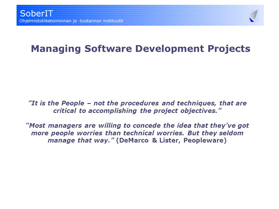 It is the People – not the procedures and techniques, that are critical to accomplishing the project objectives. Most managers are willing to concede the idea that they've got more people worries than technical worries.