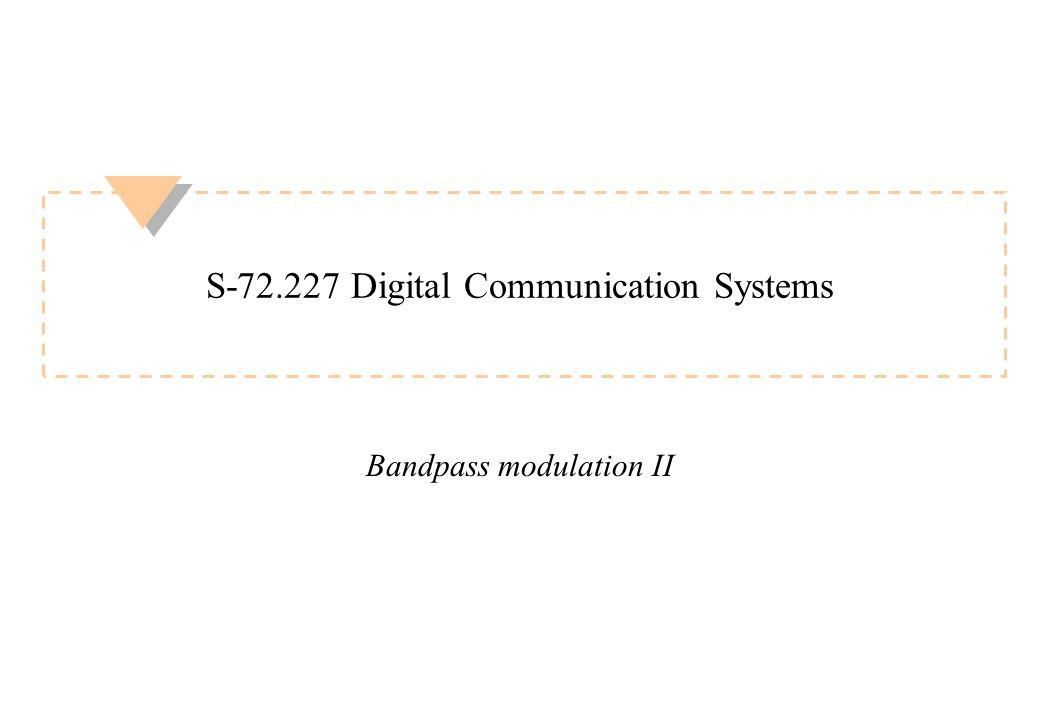S-72.227 Digital Communication Systems Bandpass modulation II