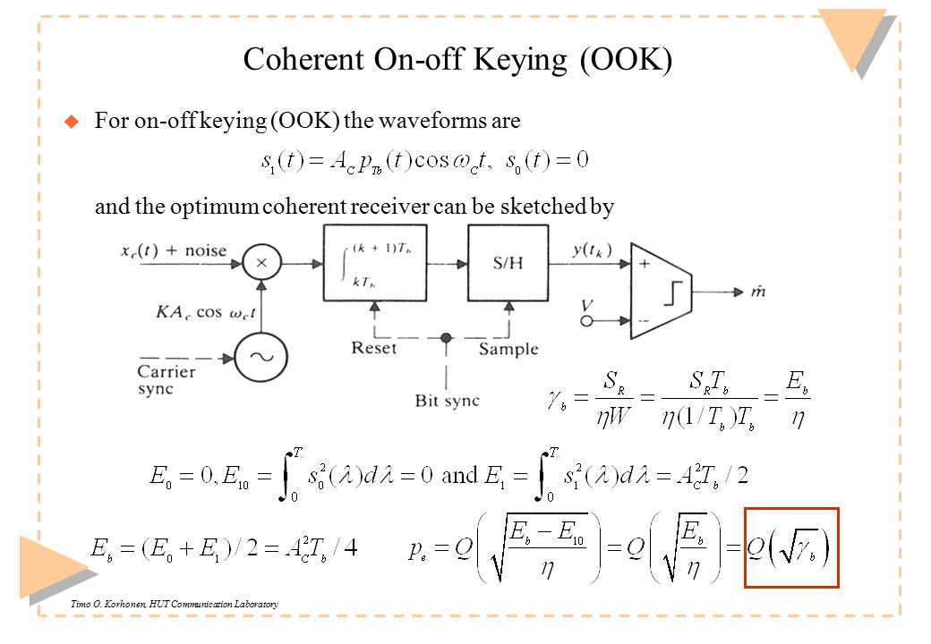 Timo O. Korhonen, HUT Communication Laboratory Coherent On-off Keying (OOK) u For on-off keying (OOK) the waveforms are and the optimum coherent recei