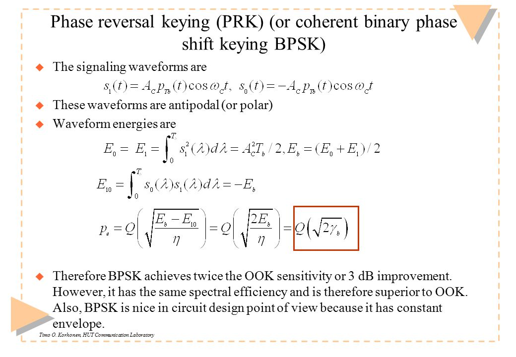 M-ary PSK systems u The modulated signal consists of the i and q components where with u Symbol energy is comparable to the pure sinusoidal (envelope is not modulated) or u Note that the respective M-level transmission bandwidth for raised cos-pulses is