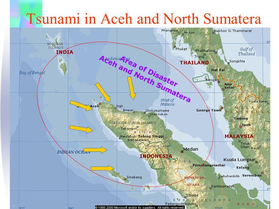 Tsunami in Aceh and North Sumatera A r e a o f D i s a s t e r A c e h a n d N o r t h S u m a t e r a