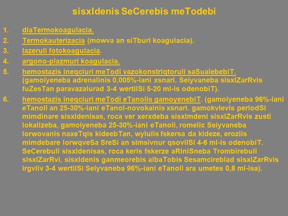sisxldenis SeCerebis meTodebi 1.diaTermokoagulacia. 2.Termokauterizacia (mowva an siTburi koagulacia). 3.lazeruli fotokoagulacia. 4.argono-plazmuri ko