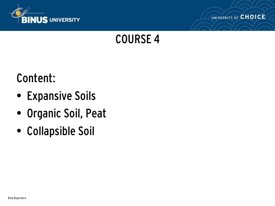 Bina Nusantara COURSE 4 Content: Expansive Soils Organic Soil, Peat Collapsible Soil