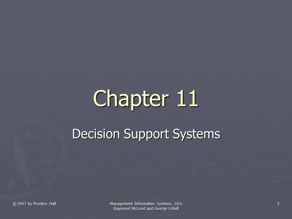© 2007 by Prentice HallManagement Information Systems, 10/e Raymond McLeod and George Schell 3 Learning Objectives ► Understand the fundamentals of decision making & problem solving.