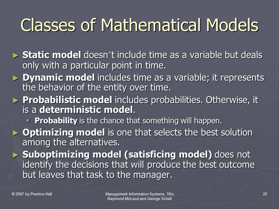 © 2007 by Prentice HallManagement Information Systems, 10/e Raymond McLeod and George Schell 22 Classes of Mathematical Models ► Static model doesn '