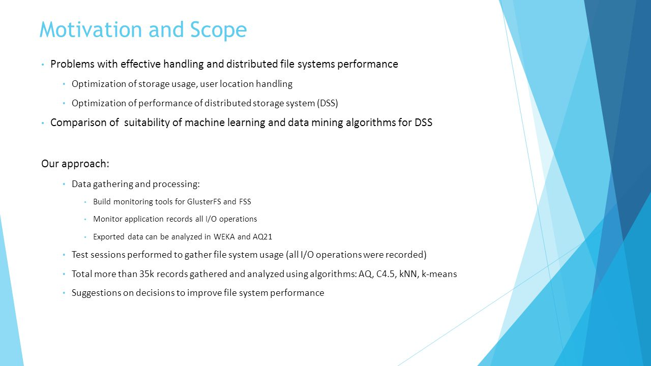 Motivation and Scope Problems with effective handling and distributed file systems performance Optimization of storage usage, user location handling O
