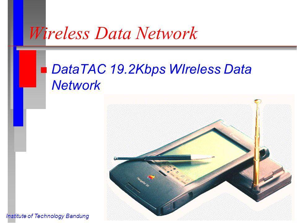 Institute of Technology Bandung Wireless Data Network n DataTAC 19.2Kbps WIreless Data Network