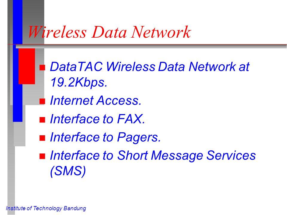 Institute of Technology Bandung Wireless Data Network n DataTAC Wireless Data Network at 19.2Kbps.