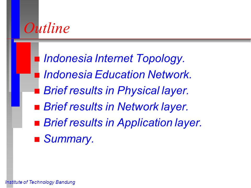 Institute of Technology Bandung Outline n Indonesia Internet Topology. n Indonesia Education Network. n Brief results in Physical layer. n Brief resul