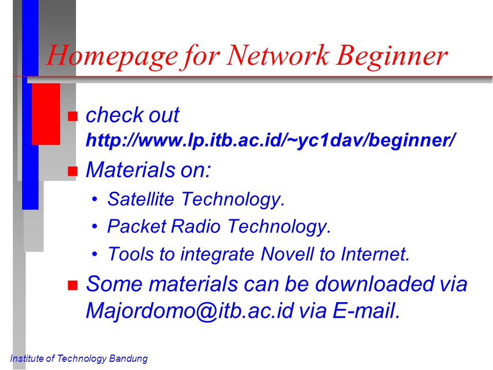 Institute of Technology Bandung Homepage for Network Beginner n check out http://www.lp.itb.ac.id/~yc1dav/beginner/ n Materials on: Satellite Technolo