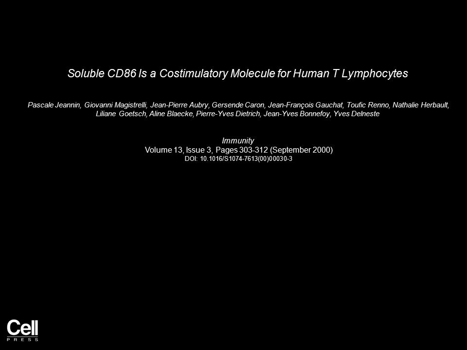 Soluble CD86 Is a Costimulatory Molecule for Human T Lymphocytes Pascale Jeannin, Giovanni Magistrelli, Jean-Pierre Aubry, Gersende Caron, Jean-François Gauchat, Toufic Renno, Nathalie Herbault, Liliane Goetsch, Aline Blaecke, Pierre-Yves Dietrich, Jean-Yves Bonnefoy, Yves Delneste Immunity Volume 13, Issue 3, Pages 303-312 (September 2000) DOI: 10.1016/S1074-7613(00)00030-3