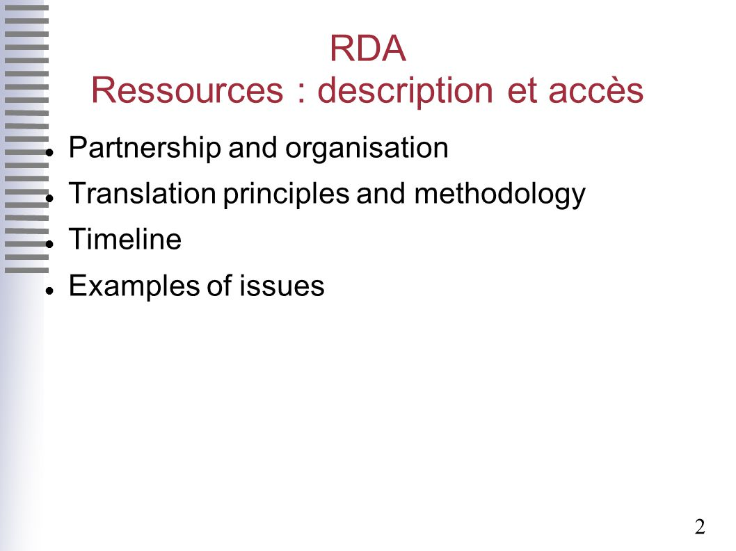 2 RDA Ressources : description et accès Partnership and organisation Translation principles and methodology Timeline Examples of issues