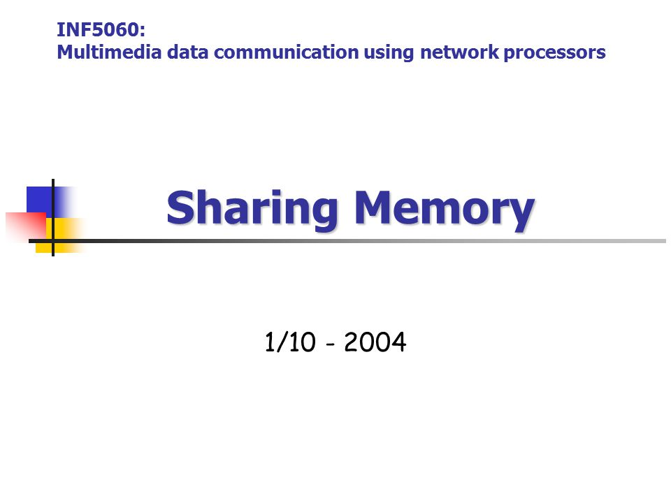 Sharing Memory Sharing Memory 1/10 - 2004 INF5060: Multimedia data communication using network processors