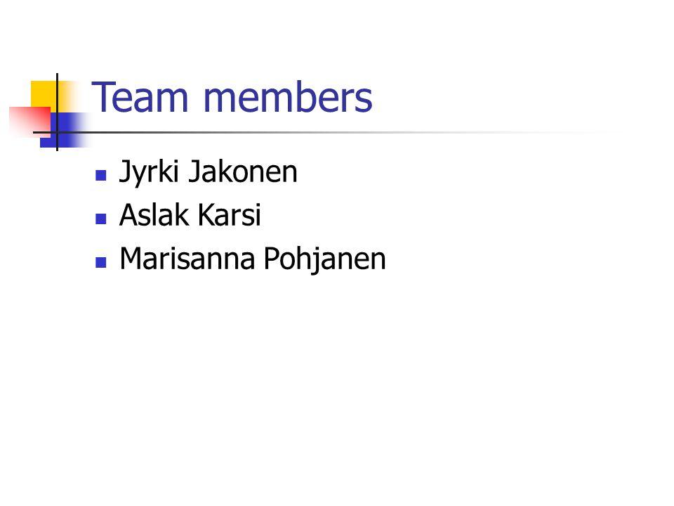 Team members Jyrki Jakonen Aslak Karsi Marisanna Pohjanen