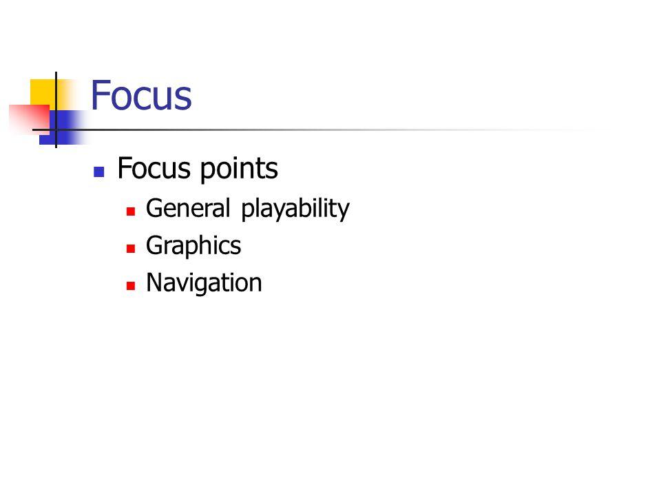 Focus Focus points General playability Graphics Navigation