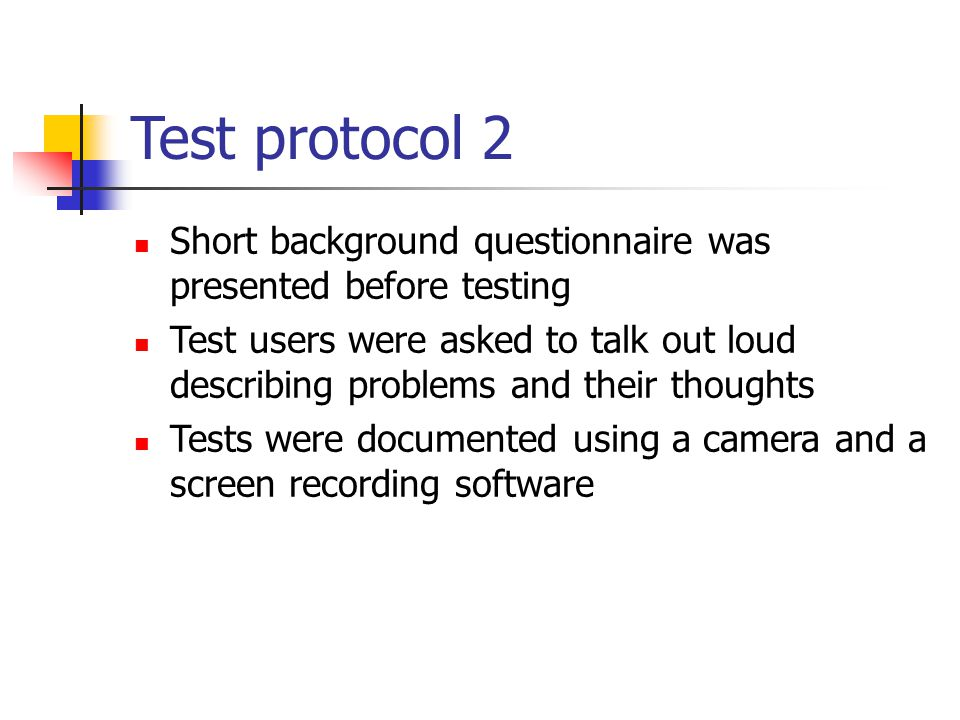 Test protocol 2 Short background questionnaire was presented before testing Test users were asked to talk out loud describing problems and their thoug