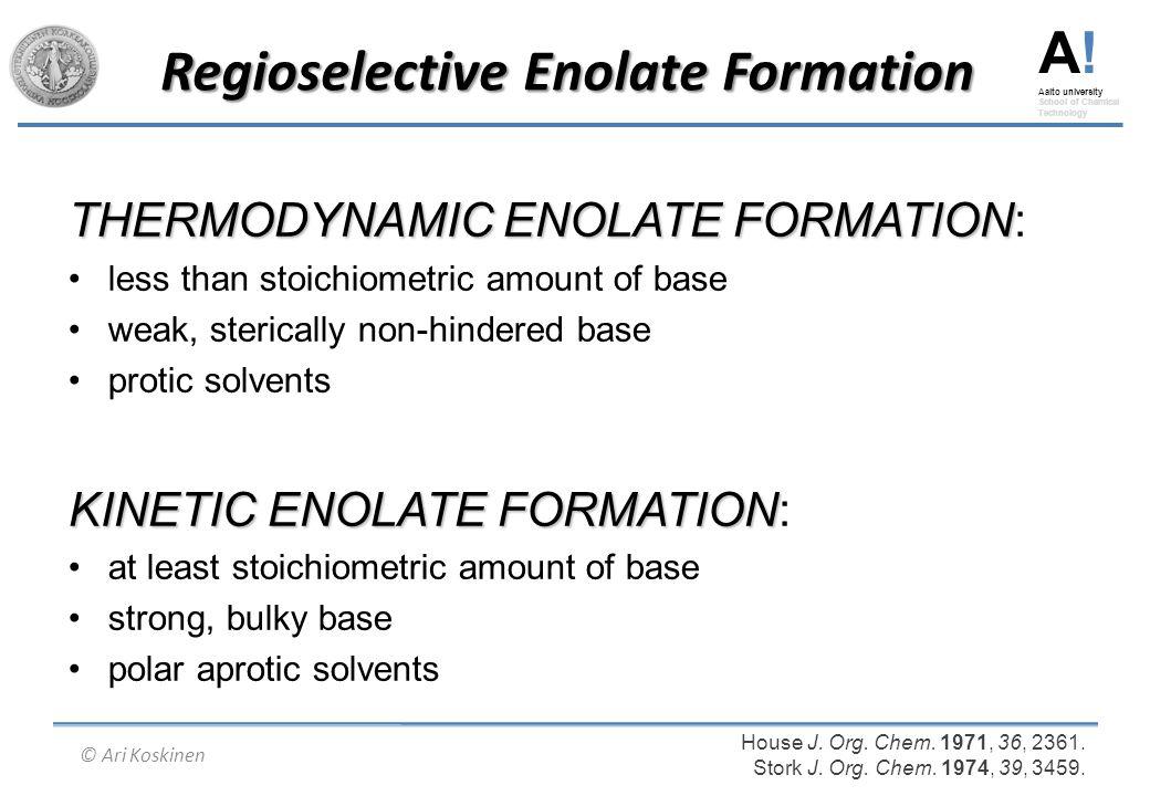 A! Aalto university School of Chemical Technology © Ari Koskinen Regioselective Enolate Formation THERMODYNAMIC ENOLATE FORMATION THERMODYNAMIC ENOLAT