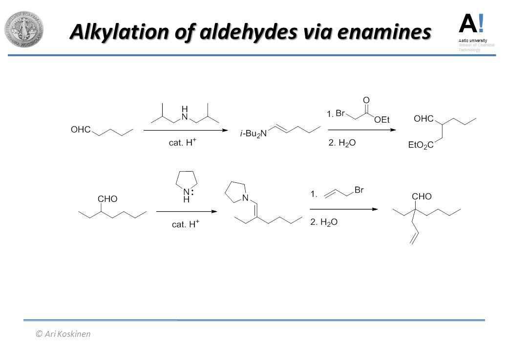 A! Aalto university School of Chemical Technology © Ari Koskinen Alkylation of aldehydes via enamines