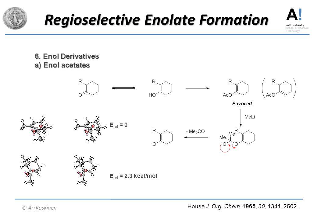A! Aalto university School of Chemical Technology © Ari Koskinen Regioselective Enolate Formation 6. Enol Derivatives a) Enol acetates House J. Org. C