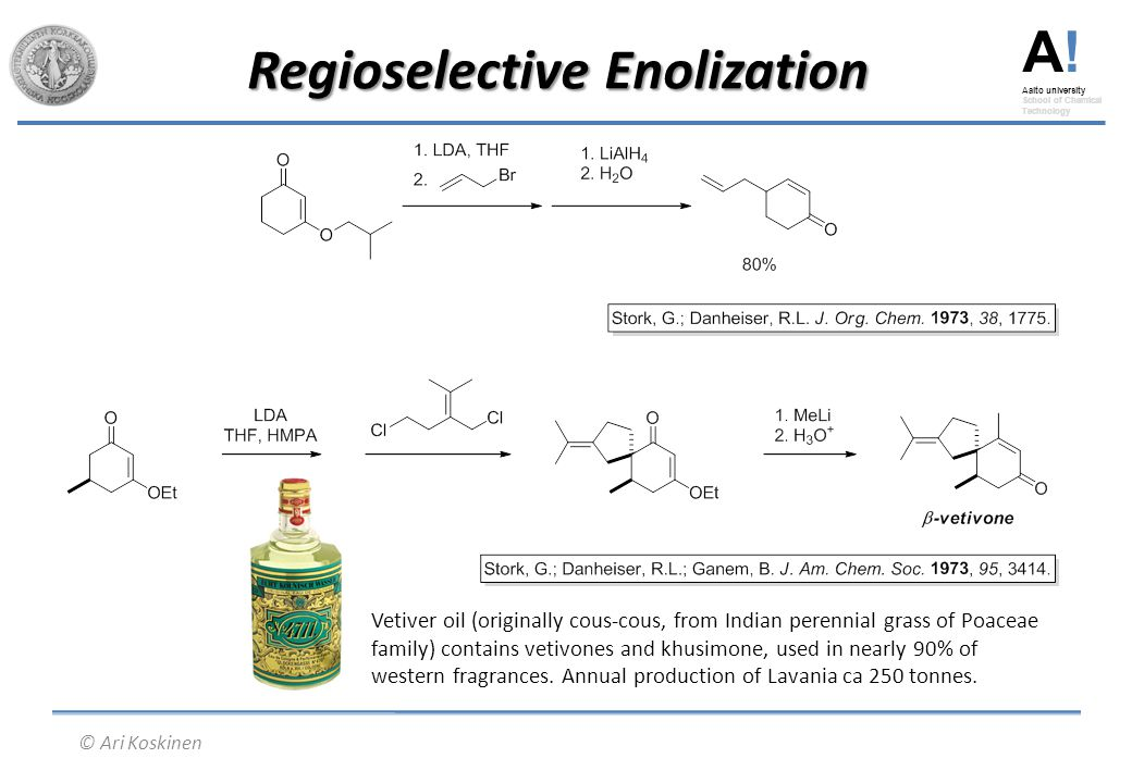 A! Aalto university School of Chemical Technology © Ari Koskinen Regioselective Enolization Vetiver oil (originally cous-cous, from Indian perennial g
