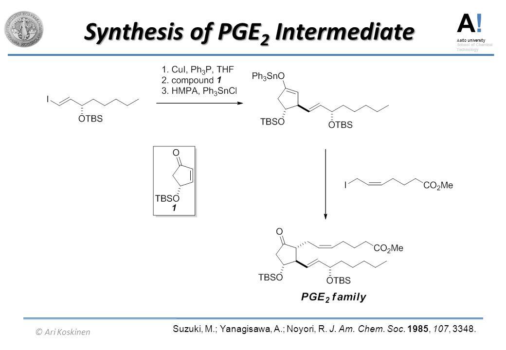 A! Aalto university School of Chemical Technology © Ari Koskinen Synthesis of PGE 2 Intermediate Suzuki, M.; Yanagisawa, A.; Noyori, R. J. Am. Chem. S