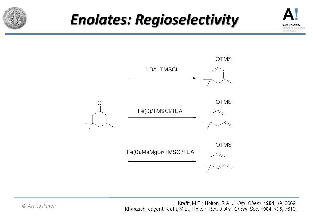 A! Aalto university School of Chemical Technology © Ari Koskinen Enolates: Regioselectivity Krafft, M.E.; Holton, R.A. J. Org. Chem. 1984, 49, 3669. K