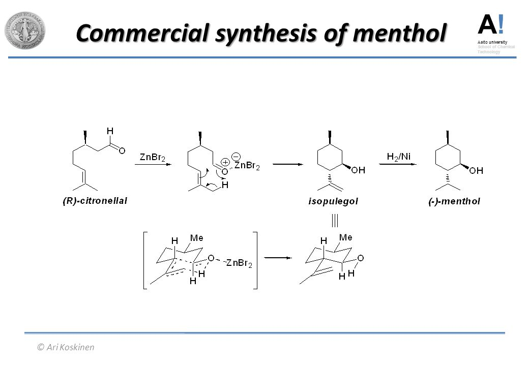 A! Aalto university School of Chemical Technology © Ari Koskinen Commercial synthesis of menthol