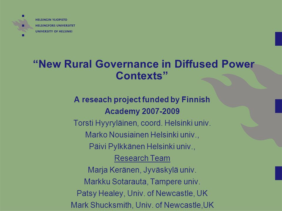 New Rural Governance in Diffused Power Contexts A reseach project funded by Finnish Academy 2007-2009 Torsti Hyyryläinen, coord.