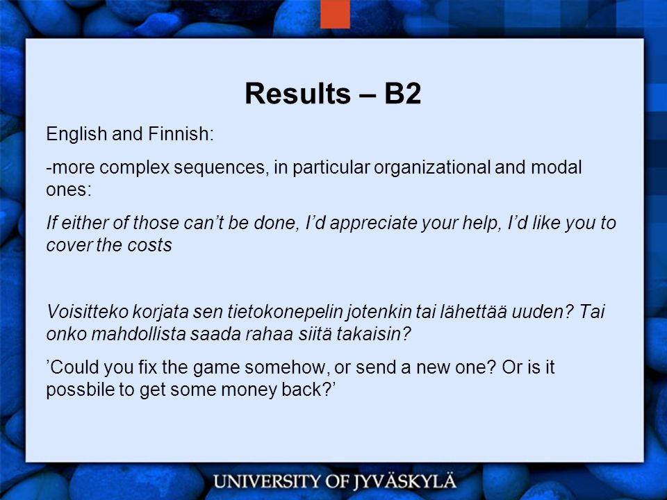 Results – B2 English and Finnish: -more complex sequences, in particular organizational and modal ones: If either of those can't be done, I'd apprecia