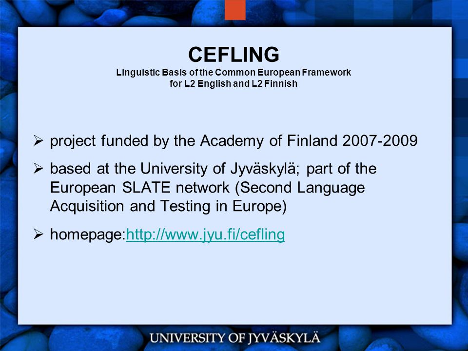 CEFLING Linguistic Basis of the Common European Framework for L2 English and L2 Finnish  project funded by the Academy of Finland 2007-2009  based a