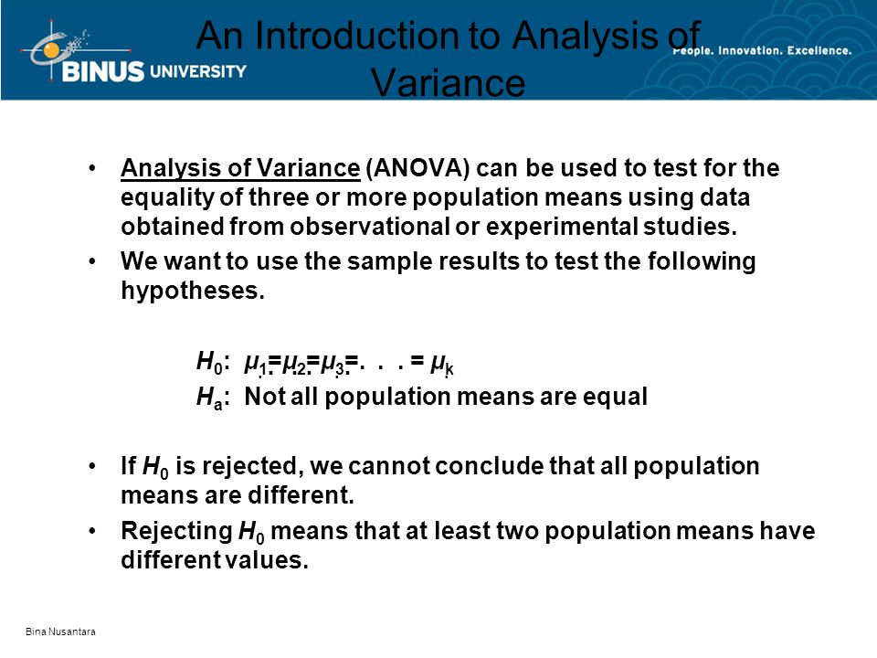 Bina Nusantara Assumptions for Analysis of Variance For each population, the response variable is normally distributed.