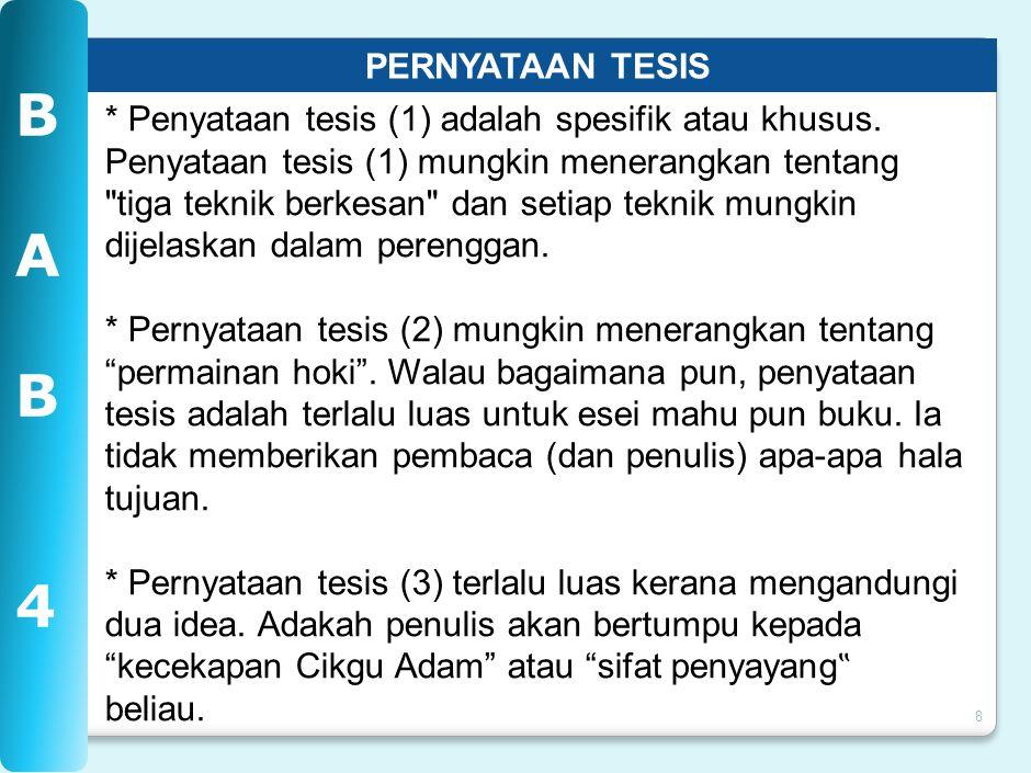 8 PERNYATAAN TESIS BA B 4BA B 4 * Penyataan tesis (1) adalah spesifik atau khusus.
