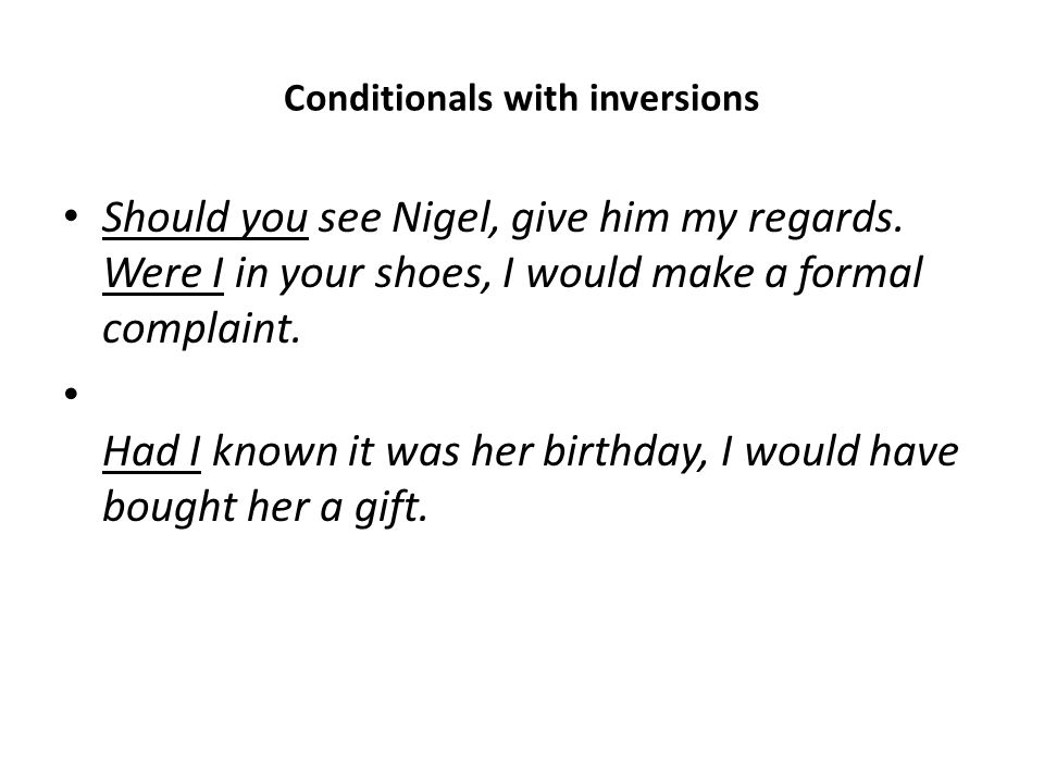 Conditionals with inversions Should you see Nigel, give him my regards.