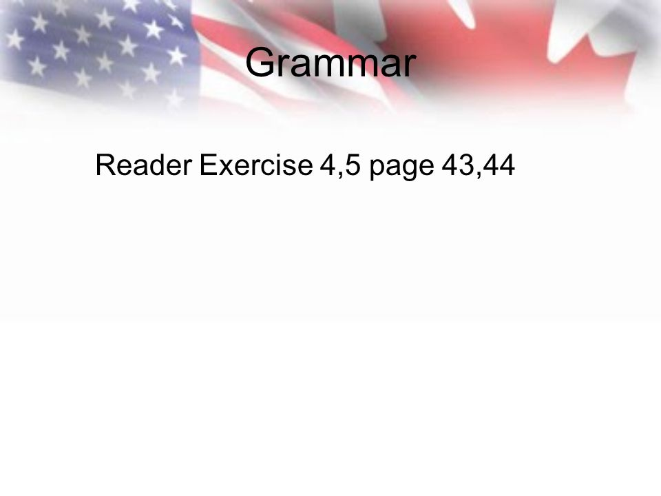 Grammar Reader Exercise 4,5 page 43,44
