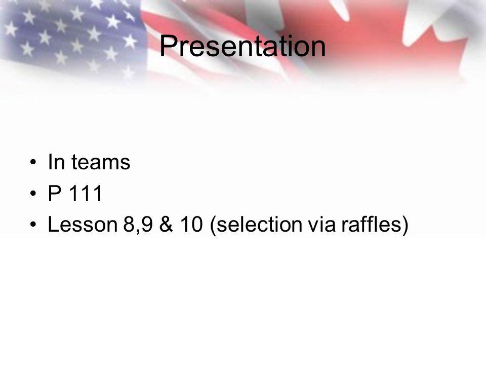 Presentation In teams P 111 Lesson 8,9 & 10 (selection via raffles)