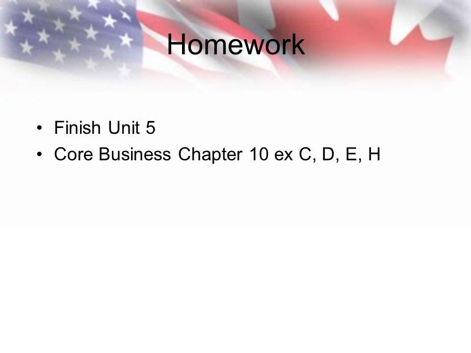 Homework Finish Unit 5 Core Business Chapter 10 ex C, D, E, H