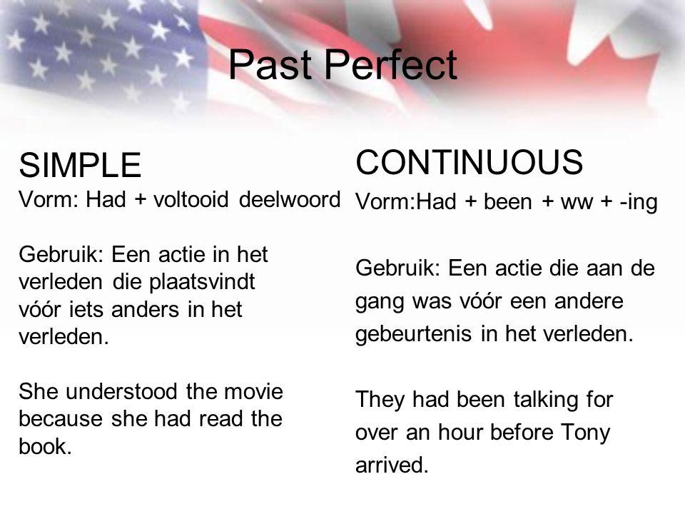 Past Perfect SIMPLE Vorm: Had + voltooid deelwoord Gebruik: Een actie in het verleden die plaatsvindt vóór iets anders in het verleden.